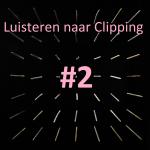 Luisteren naar Clipping #2: de teksten