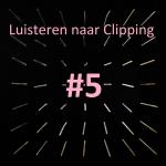 Luisteren naar Clipping #5: de doorstart